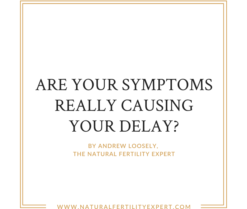 Are your symptoms really causing your delay?